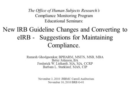 New IRB Guideline Changes and Converting to eIRB - Suggestions for Maintaining Compliance. Ramesh Ghodgaonkar, BPHARM, MSITS, MSB, MBA Betsy Johnson, BA.