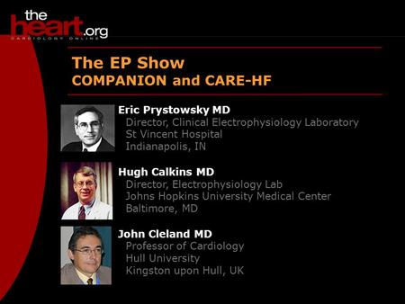 May 2005 EP Show The EP Show COMPANION and CARE-HF Eric Prystowsky MD Director, Clinical Electrophysiology Laboratory St Vincent Hospital Indianapolis,