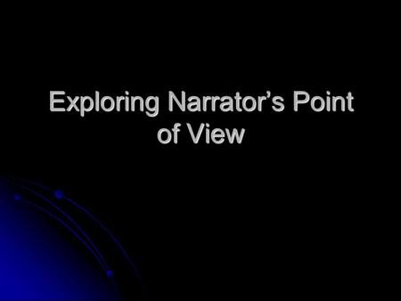 Exploring Narrator's Point of View. What do you think you are seeing? In your writer's notebook, write a few sentences about what you think you may be.