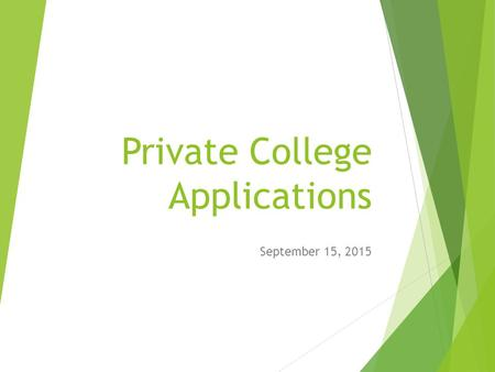 Private College Applications September 15, 2015. Regular Decision Timetable Application in Fall S cholarship due date = application deadline Financial.
