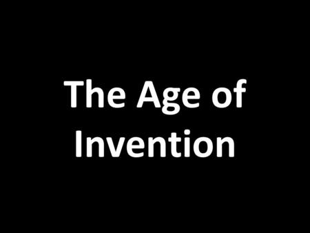 The Age of Invention.