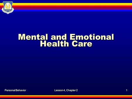 Personal BehaviorLesson 4, Chapter 21 Mental and Emotional Health Care.