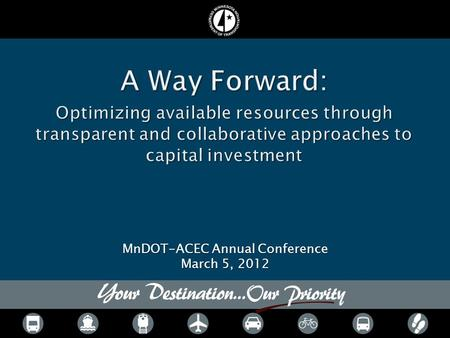 MnDOT-ACEC Annual Conference March 5, 2012.  Capital planning and programming at MnDOT  Major considerations  A more transparent and collaborative.
