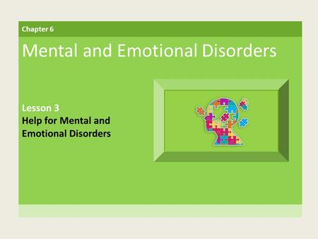 Chapter 6 Mental and Emotional Disorders Lesson 3 Help for Mental and Emotional Disorders.