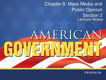 Chapter 8: Mass Media and Public Opinion Section 3