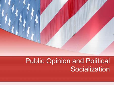 Public Opinion and Political Socialization. How many of you can identify the following? One of New Jersey's Senators One of New Jersey's Representatives.