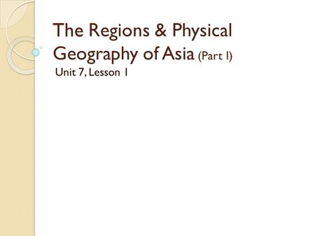 The Regions & Physical Geography of Asia (Part I)