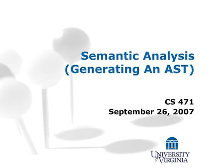 Semantic Analysis (Generating An AST) CS 471 September 26, 2007.
