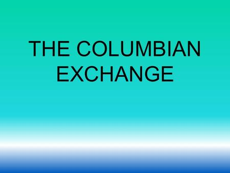 THE COLUMBIAN EXCHANGE. The Columbian Exchange was the transfer of During the colonization of the Americas FOOD, PLANTS, ANIMALS, DISEASES.