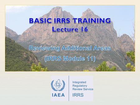 BASIC IRRS TRAINING Lecture 16