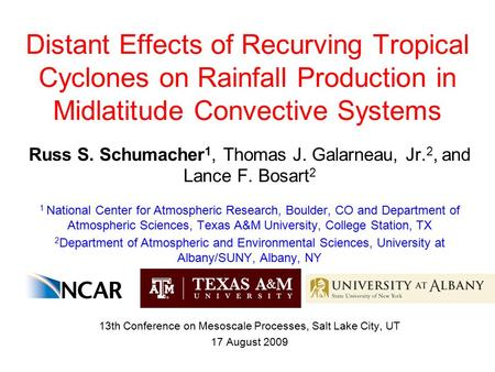 Distant Effects of Recurving Tropical Cyclones on Rainfall Production in Midlatitude Convective Systems Russ S. Schumacher 1, Thomas J. Galarneau, Jr.