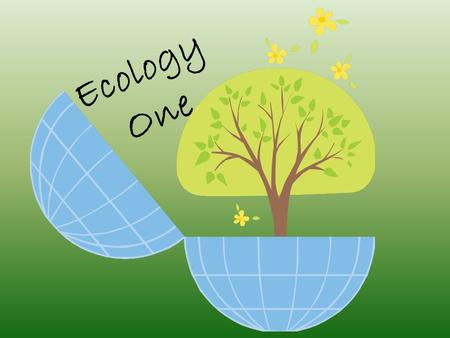 Ecology One. Biosphere Biome Ecosystem Population Community Organism.