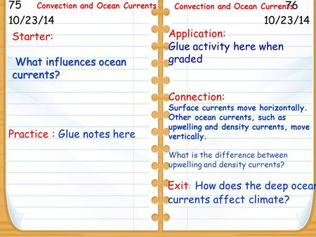 Starter: What influences ocean currents? 10/23/14 75 76 Convection and Ocean Currents 10/23/14 Practice : Glue notes here Application: Glue activity here.