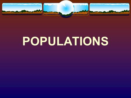 POPULATIONS. What is a population? A group of organisms belonging to the same species that live in a particular area.