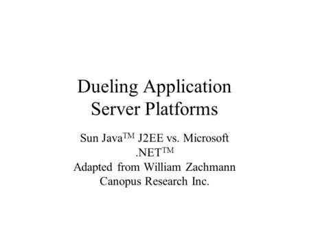 Dueling Application Server Platforms Sun Java TM J2EE vs. Microsoft.<strong>NET</strong> TM Adapted from William Zachmann Canopus Research Inc.