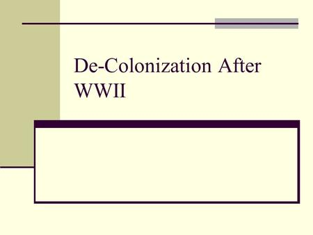 De-Colonization After WWII. De-Colonization Postwar era saw total collapse of colonial empires. Between 1947 and 1962, almost every colonial territory.
