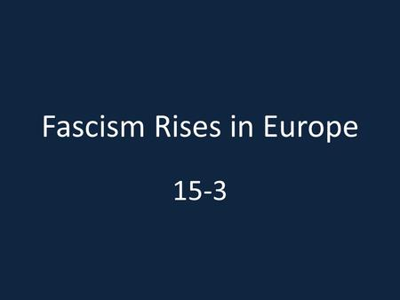 Fascism Rises in Europe 15-3. Faith Lost Countries lose faith in democracy because of worldwide depression – Turn to extremism.