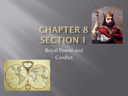 Royal Power and Conflict. In the 1500s and 1600s, European monarchs sought to create powerful kingdoms in which they could command the complete loyalty.