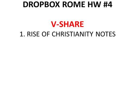 DROPBOX ROME HW #4 V-SHARE 1. RISE OF CHRISTIANITY NOTES.