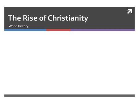  The Rise of Christianity World History. Religion in the Early Empire  There was a lot of religious diversity in the Early Empire  Many people practiced.