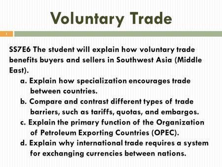 Voluntary Trade SS7E6 The student will explain how voluntary trade benefits buyers and sellers in Southwest Asia (Middle East). a. Explain how specialization.