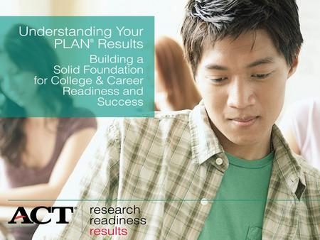 Slide 1 PLAN shows your strengths and weaknesses in English, mathematics, reading, and science. PLAN lets you know if you're on target for college and.