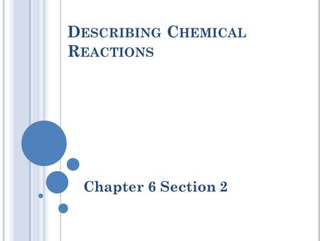 D ESCRIBING C HEMICAL R EACTIONS Chapter 6 Section 2.