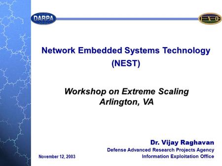 Dr. Vijay Raghavan Defense Advanced Research Projects Agency Information Exploitation Office <strong>Network</strong> Embedded Systems Technology (NEST) November 12, 2003.