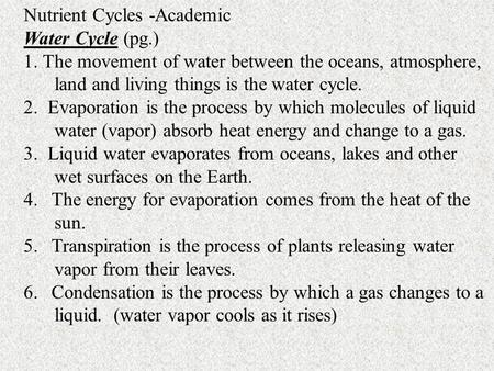 Nutrient Cycles -Academic Water Cycle (pg.) 1. The movement of water between the oceans, atmosphere, land and living things is the water cycle. 2. Evaporation.
