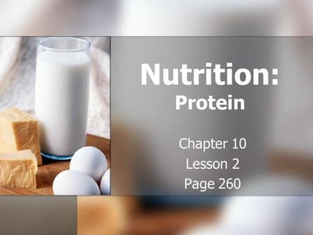 Nutrition: Protein Chapter 10 Lesson 2 Page 260. Analyzing Protein Objective 1: Identify the role of protein in your body. Objective 1: Identify the role.