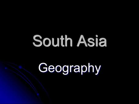 "South Asia Geography. Nickname for South Asia? ""The Indian subcontinent"" ""The Indian subcontinent"" Subcontinent: a large land mass that is smaller than."