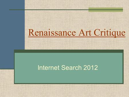 Renaissance Art Critique Internet Search 2012. Your group is assigned one work of art from the period of the Renaissance.