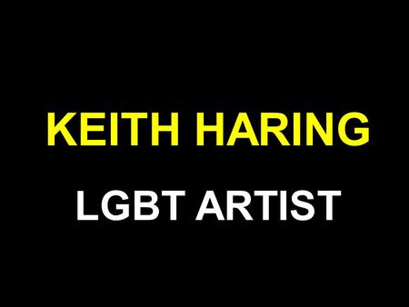 KEITH HARING LGBT ARTIST. Learning Objectives. All students must; Gain knowledge and insight into the life and work of the artist Keith Haring. All students.