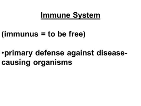 Immune System (immunus = to be free) primary defense against disease- causing organisms.
