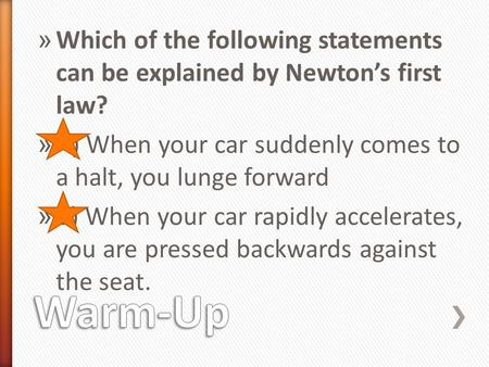 A) When your car suddenly comes to a halt, you lunge forward