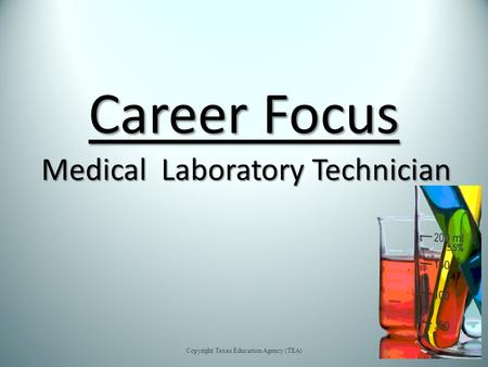 Career Focus Medical Laboratory Technician Copyright Texas Education Agency (TEA)