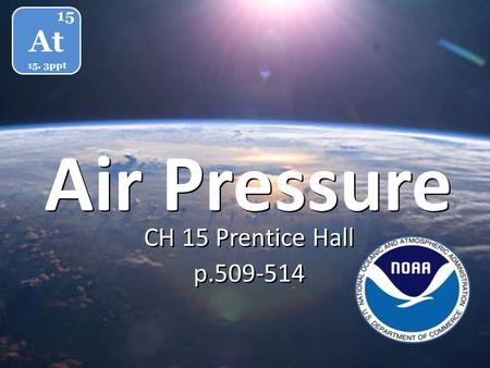 At 15 15. 3ppt Air Pressure CH 15 Prentice Hall p.509-514.