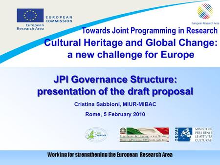 Cultural Heritage and Global Change: a new challenge for Europe Working for strengthening the European Research Area Towards Joint Programming in Research.