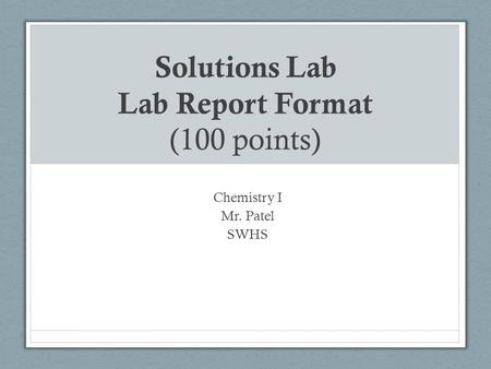 Solutions Lab Lab Report Format (100 points) Chemistry I Mr. Patel SWHS.