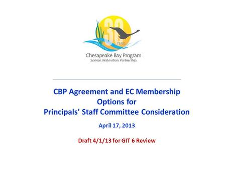 CBP Agreement and EC Membership Options for Principals' Staff Committee Consideration April 17, 2013 Draft 4/1/13 for GIT 6 Review.