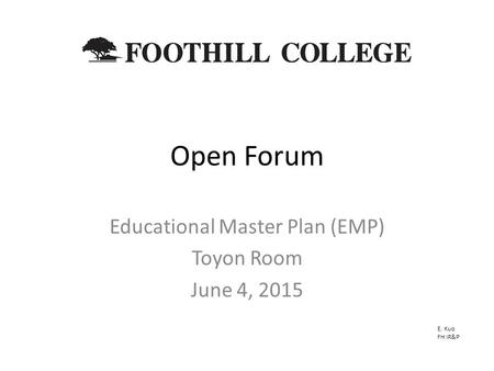 Open Forum Educational Master Plan (EMP) Toyon Room June 4, 2015 E. Kuo FH IR&P.
