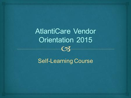 Self-Learning Course. Orientation is required for each AtlantiCare vendor. This self-learning course is intended <strong>to</strong> cover the pertinent information from.
