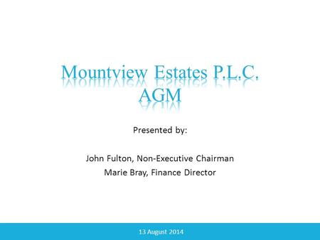 Presented by: John Fulton, Non-Executive Chairman Marie Bray, Finance Director 13 August 2014.