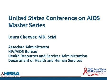 United States Conference on AIDS Master Series Laura Cheever, MD, ScM Associate Administrator HIV/AIDS Bureau Health Resources and Services Administration.