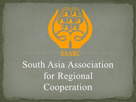 South Asia Association for Regional Cooperatio n.