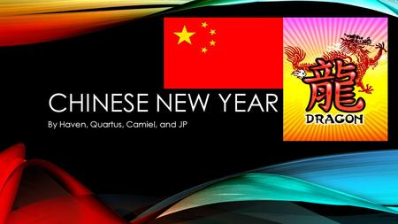 CHINESE NEW YEAR By Haven, Quartus, Camiel, and JP.