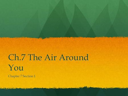 Ch.7 The Air Around You Chapter 7 Section 1.