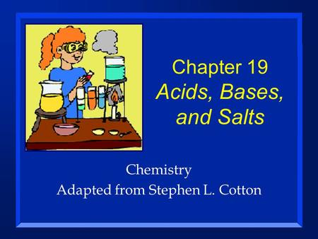 Chapter 19 Acids, Bases, and Salts