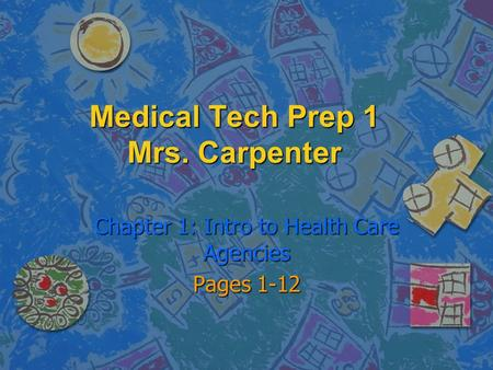 Medical Tech Prep 1 Mrs. Carpenter Chapter 1: Intro to Health Care Agencies Pages 1-12.