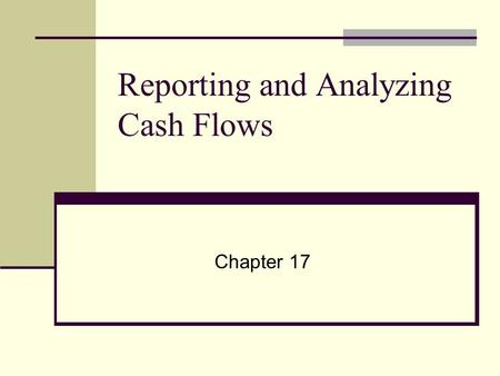 Reporting and Analyzing Cash Flows Chapter 17. Purposes of the Statement of Cash Flows Designed to fulfill the following: – predict future cash flows.